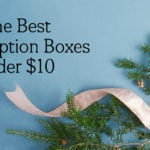 Best Monthly Subscription Box Gifts for Under $10 a Month