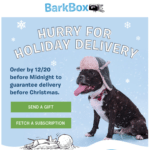 FYI – 1 Day Left For 12/25 BarkBox Delivery!