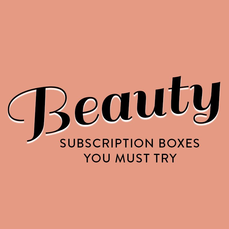 26 Best Makeup + Beauty Monthly Subscription Boxes for 2019!